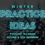 Winter Practice Ideas (new podcast)