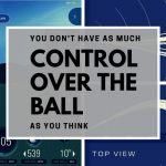You do not have as much control over the golf ball as you think