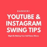 The Dangers of YouTube and Instagram Swing Tips