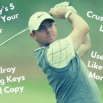 Don't fall for the bait - you'll never let it swing like Rory!
